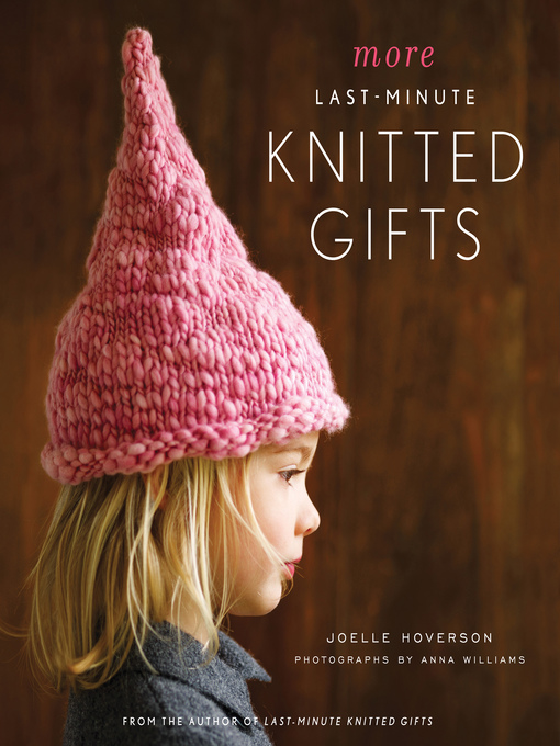 Title details for More Last-Minute Knitted Gifts by Joelle Hoverson - Available