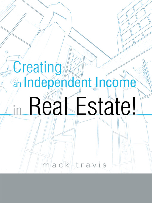 Title details for Creating An Independent Income In Real Estate! by Mack Travis - Available