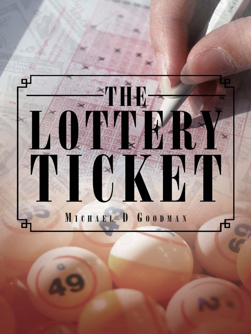 Title details for The Lottery Ticket by Michael D Goodman - Available