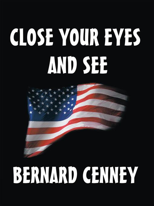 Title details for CLOSE YOUR EYES AND SEE by Bernard R. Cenny - Available
