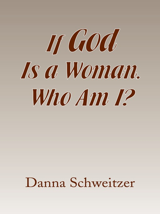 Title details for If God Is a Woman, Who Am I? by Danna Schweitzer - Wait list