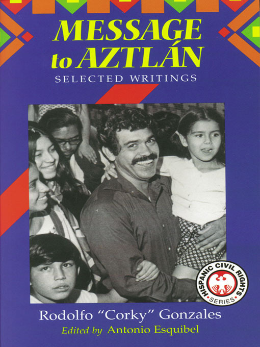 "Title details for Message to Aztlán by Rodolfo ""Corky"" Gonzales - Wait list"