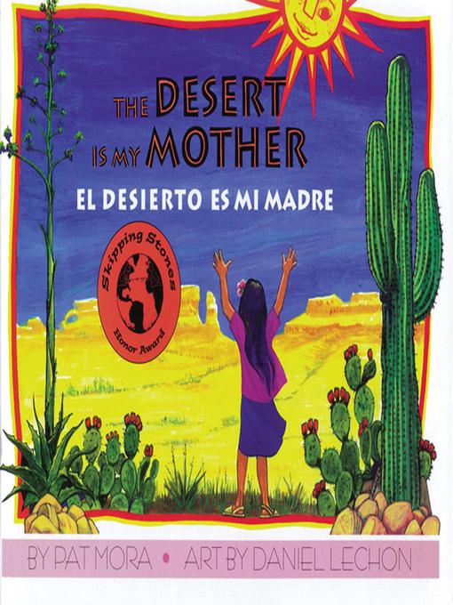 Title details for The Desert is My Mother (El desierto es mi madre) by Pat Mora - Wait list