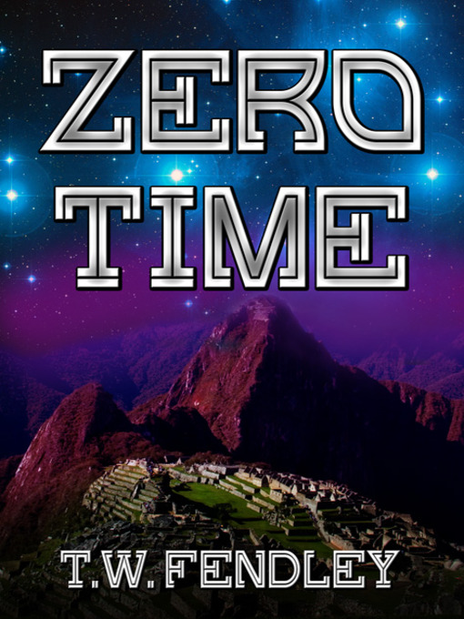 Title details for Zero Time by T. W. Fendley - Available