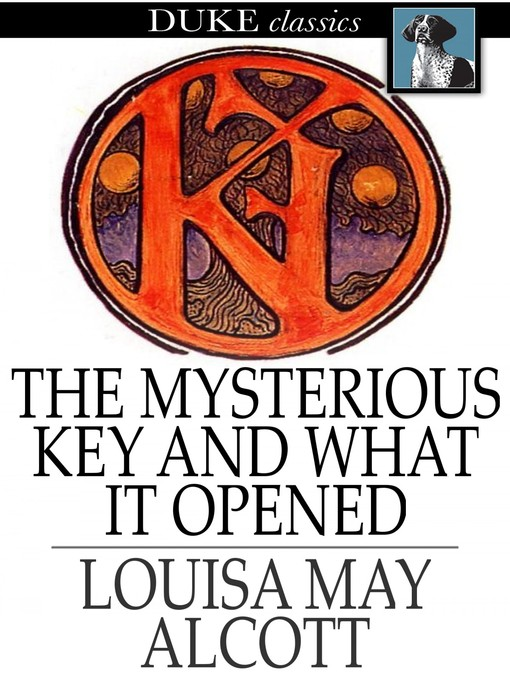 Title details for The Mysterious Key and What it Opened by Louisa May Alcott - Wait list