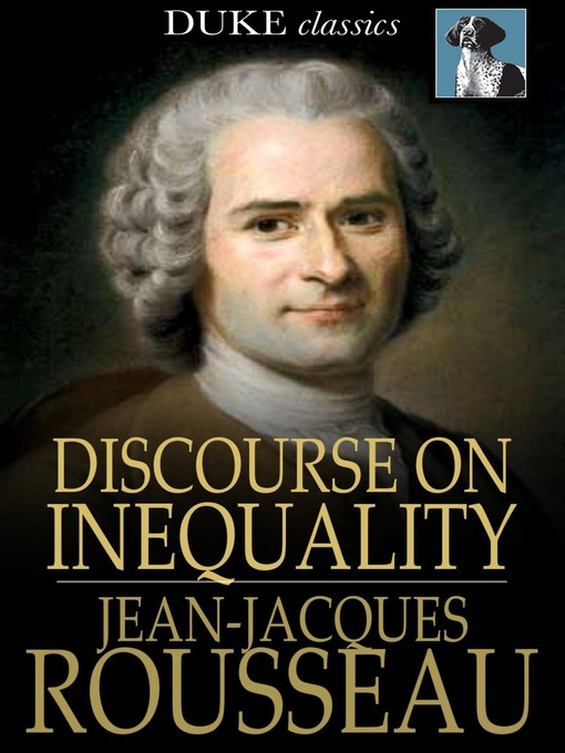 rousseau essay discourse inequality Rousseau's discourse on inequality essay - also according to rousseau governments and society were not planned, he pictures forms of society emerging and fading away as humans drift from one social state to another.