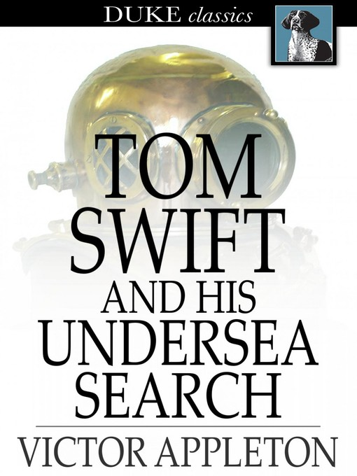 Title details for Tom Swift and His Undersea Search: Or, the Treasure on the Floor of the Atlantic by Victor Appleton - Available