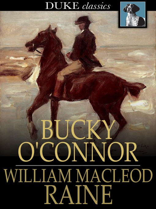 Title details for Bucky O'Connor by William MacLeod Raine - Available