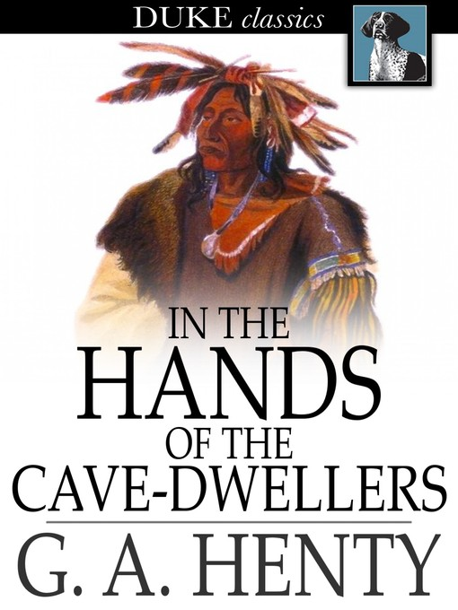 Title details for In the Hands of the Cave-Dwellers by G. A. Henty - Available