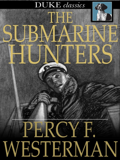 Title details for The Submarine Hunters by Percy F. Westerman - Wait list