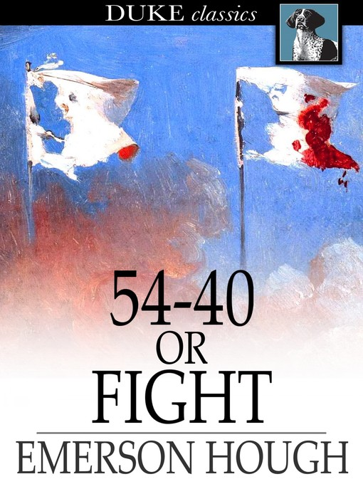 Title details for 54-40 or Fight by Emerson Hough - Available