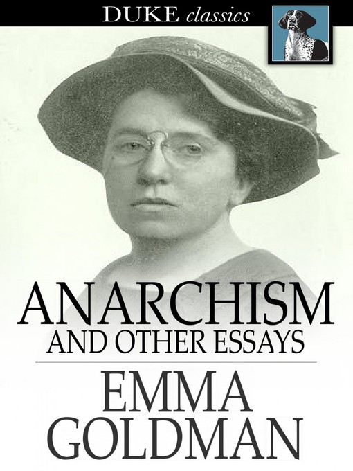 anarchist essays The essays outline goldman's anarchist views on a number of subjects, most notably the oppression of women and perceived shortcomings of first wave feminism, but also prisons, political violence, sexuality, religion, nationalism and art theory hippolyte havel contributed a short biography of goldman to the anthology.