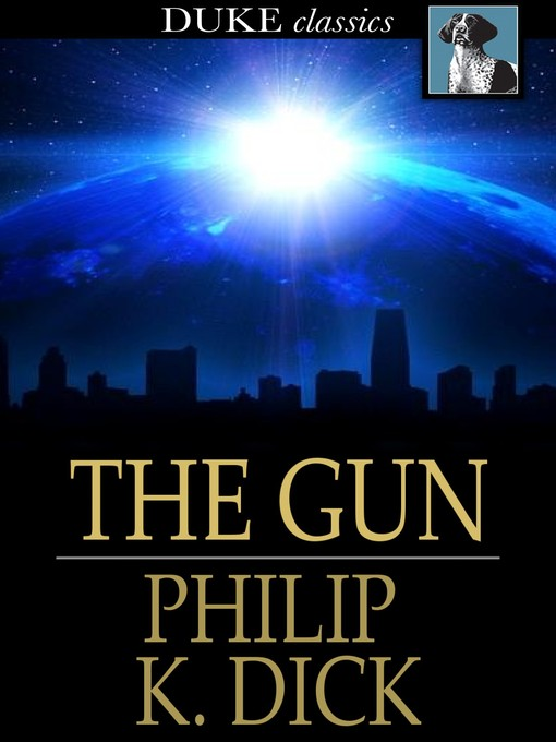Title details for The Gun by Philip K. Dick - Available
