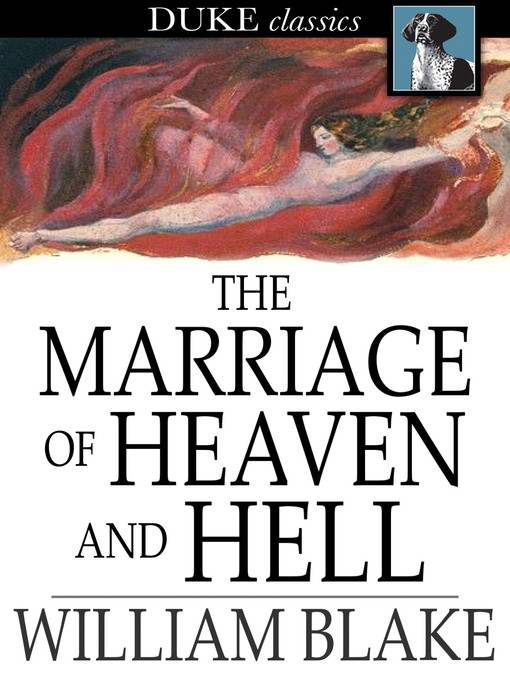 marriage heaven hell Blake's the marriage of heaven and hell the nature of my work is visionary or imaginative it is an endeavor to restore what the ancients calld the golden age -william blake (johnson/grant,xxiv) william blake completed the manuscript of the marriage of heaven and hell, as well as the twenty-five accompanying engraved.