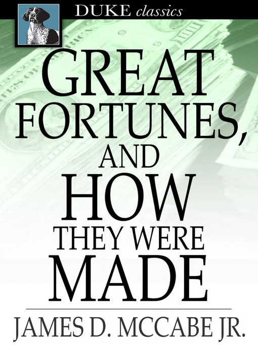 Title details for Great Fortunes, and How They Were Made by James D. McCabe, Jr. - Available