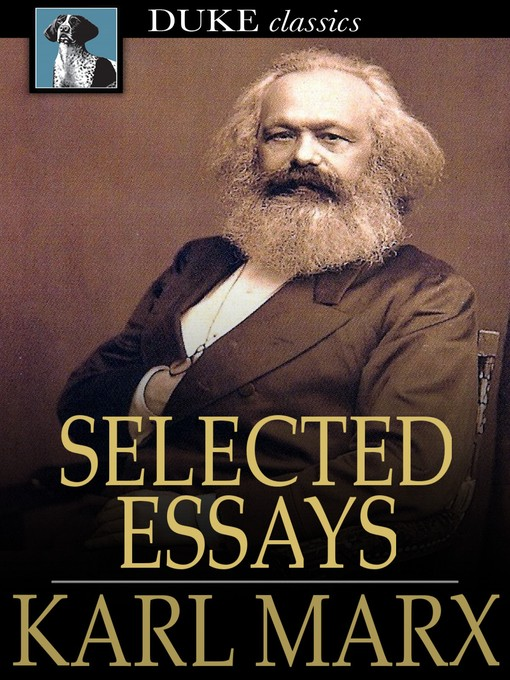 essays by karl marx Karl marx karl marxð²ð'™s theory of alienation is based upon his observation on production under capitalism under this theory he claimed that almost all work done in a capitalist society is alienated.