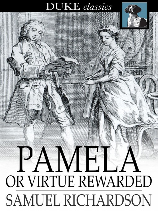 pamela or virtue rewarded essays A general summary the novel starts showing us the situation of pamela, an educated and polite fifteen years-old maid, whose lady has just died before her death, this lady recommends her servants and particularly pamela to.
