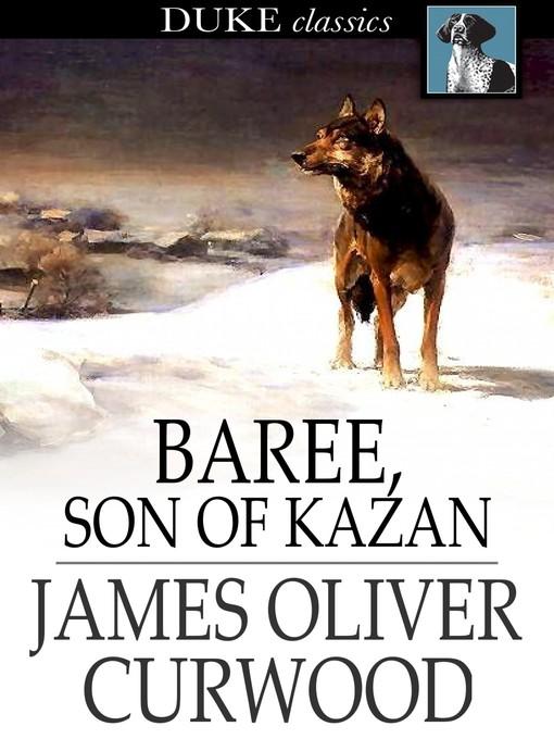Title details for Baree, Son of Kazan by James Oliver Curwood - Wait list