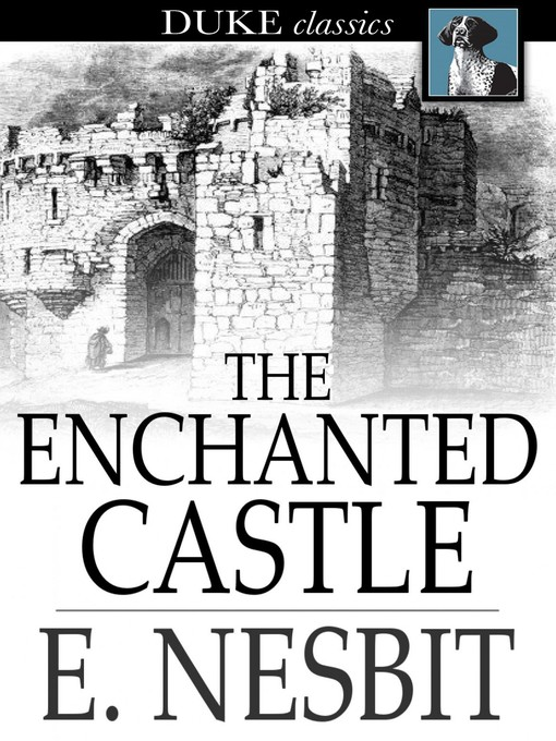Title details for The Enchanted Castle by E. Nesbit - Wait list