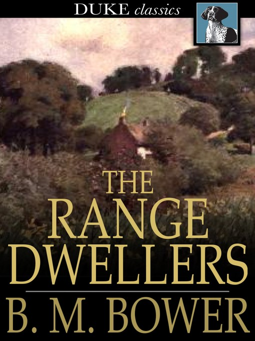Title details for The Range Dwellers by B. M. Bower - Available