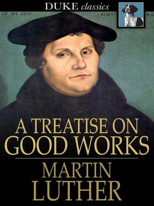 Title details for A Treatise on Good Works by Martin Luther - Available