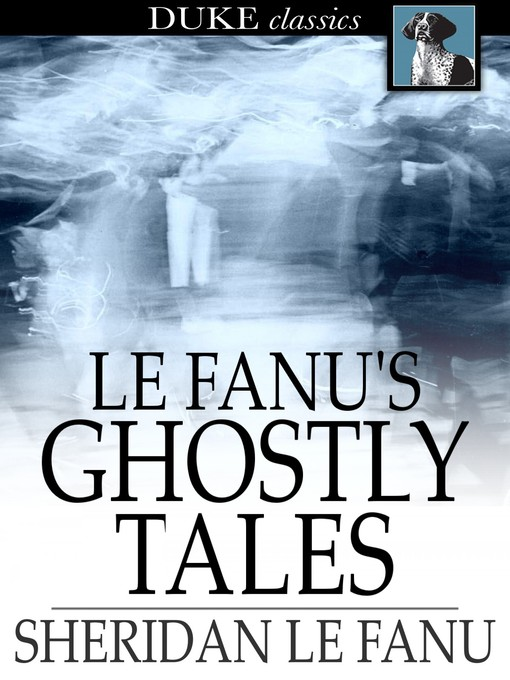 Title details for Le Fanu's Ghostly Tales by Sheridan Le Fanu - Wait list