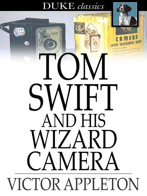 Title details for Tom Swift and His Wizard Camera: Or, Thrilling Adventures While Taking Moving Pictures by Victor Appleton - Wait list