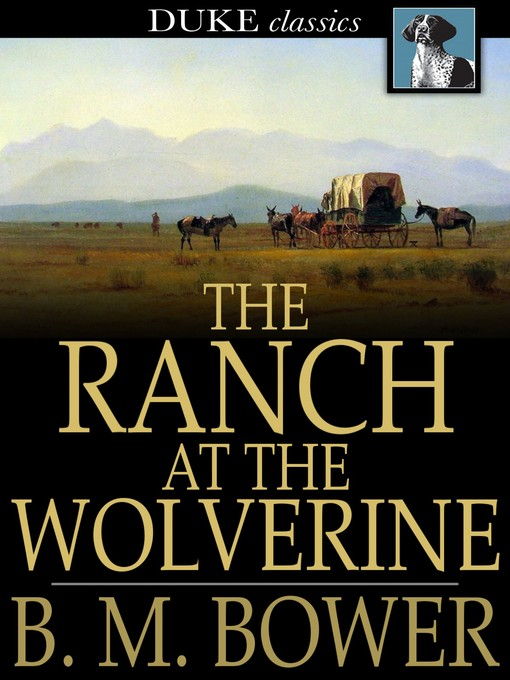 Title details for The Ranch at the Wolverine by B. M. Bower - Available