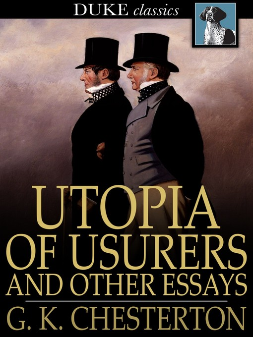 Utopia Of Usurers And Other Essays  Media On Demand  Overdrive Title Details For Utopia Of Usurers And Other Essays By G K Chesterton   Wait List