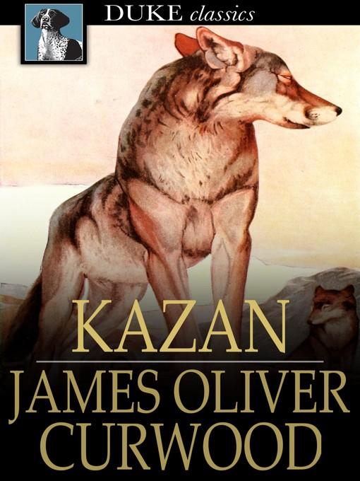 Title details for Kazan by James Oliver Curwood - Wait list