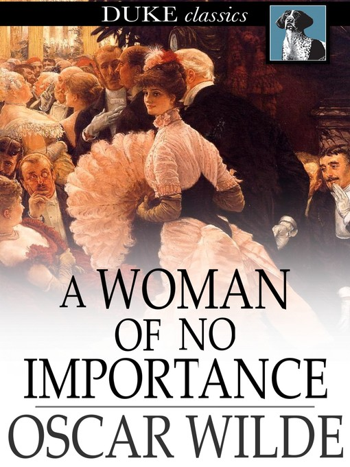 a woman of no importance essay Oscar wilde's presentation of woman in 'a woman of no importance' in comparison to john fowle's veiws of women in 'the french lieutenant's woman' - woman essay.