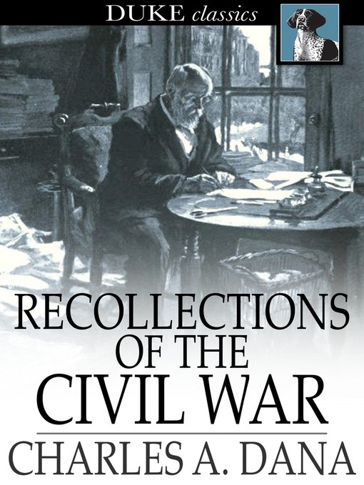 Recollections of the Civil War with the leaders at Washington and in the field in the sixties