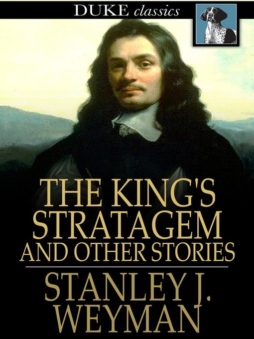 Title details for The King's Stratagem by Stanley J. Weyman - Available