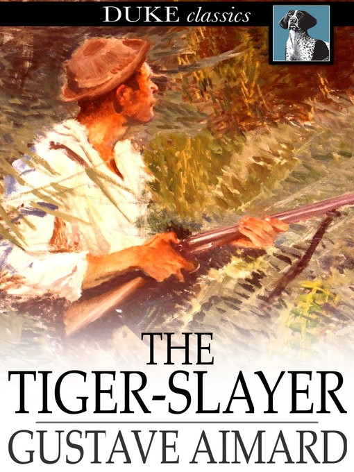 Title details for The Tiger-Slayer by Gustave Aimard - Available