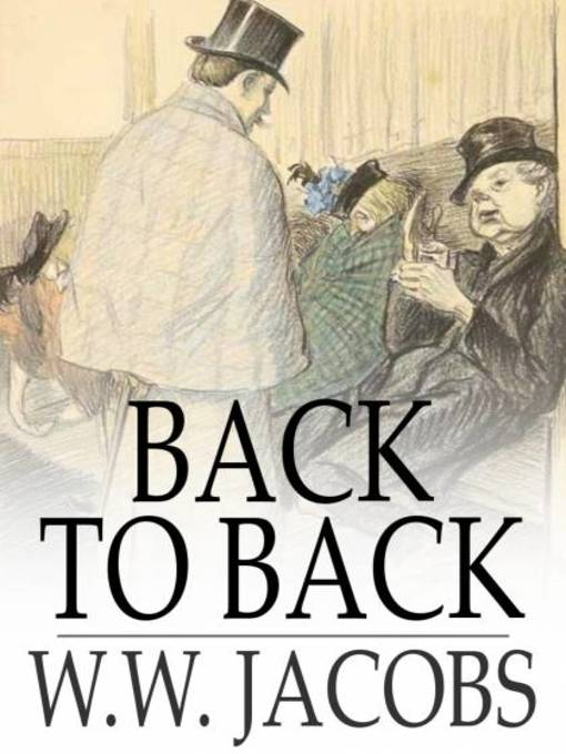 Title details for Back to Back by W. W. Jacobs - Available