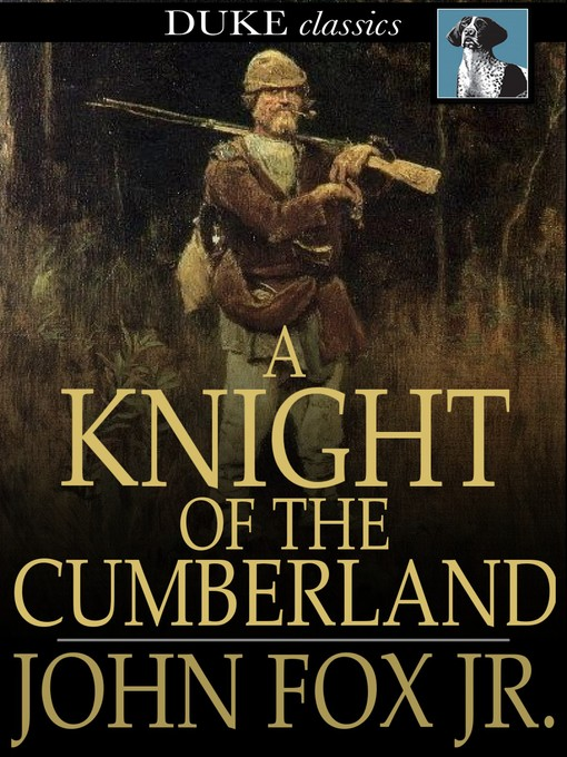 Title details for A Knight of the Cumberland by John Fox, Jr. - Available