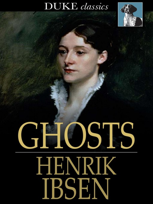 ghosts by ibsen Henrik ibsen's play ghosts does not include literal ghosts instead, the play is riddled with the figurative ghosts of the past helen alving is planning to dedicate an orphanage in the memory of her.