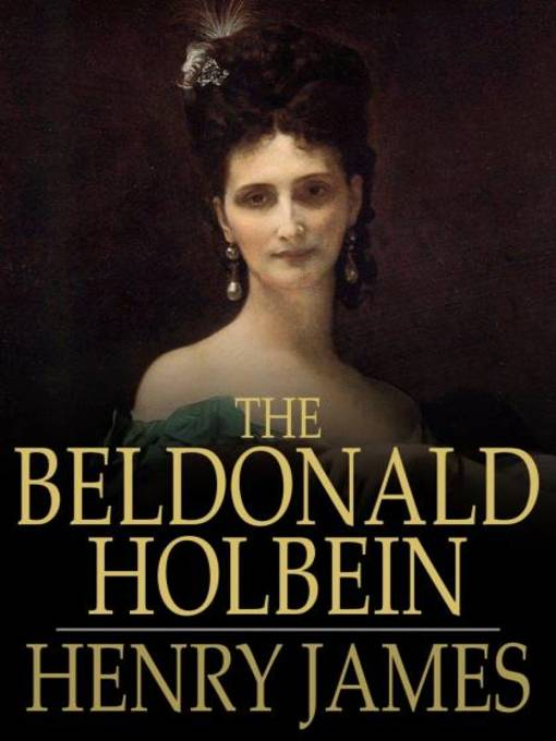 Title details for The Beldonald Holbein by Henry James - Available