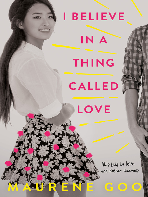 Title details for I Believe in a Thing Called Love by Maurene Goo - Wait list