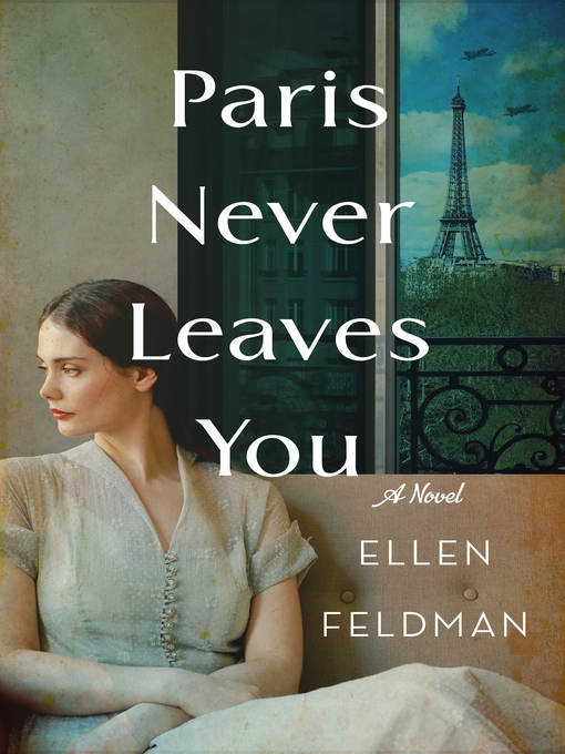 Title details for Paris Never Leaves You by Ellen Feldman - Wait list