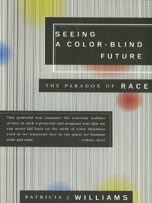 Title details for Seeing a Color-Blind Future by Patricia J. Williams - Available