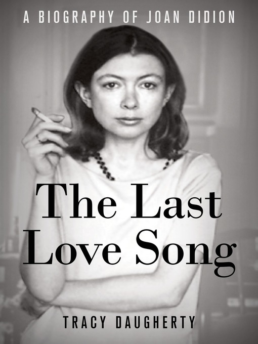 The Last Love Song A Biography of Joan Didion