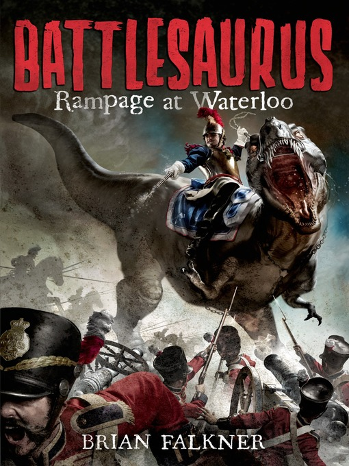 Title details for Battlesaurus--Rampage at Waterloo by Brian Falkner - Available