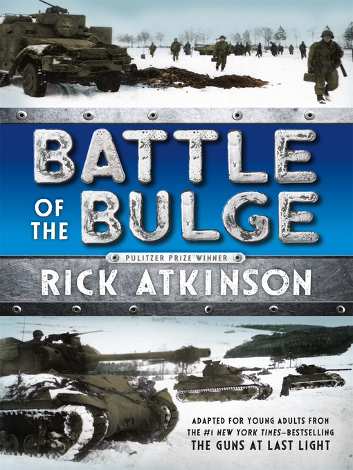 Title details for Battle of the Bulge [The Young Readers Adaptation] by Rick Atkinson - Available