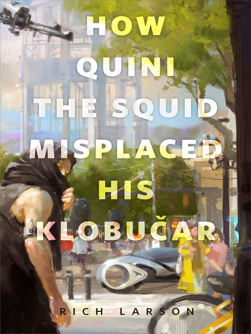 Title details for How Quini the Squid Misplaced His Klobucar by Rich Larson - Available