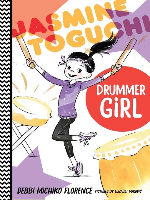 Title details for Jasmine Toguchi, Drummer Girl by Debbi Michiko Florence - Wait list