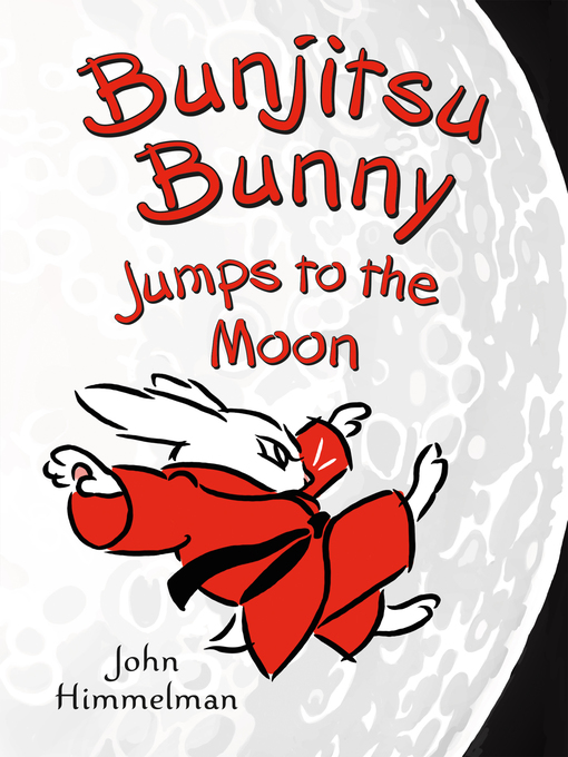 Title details for Bunjitsu Bunny Jumps to the Moon by John Himmelman - Available