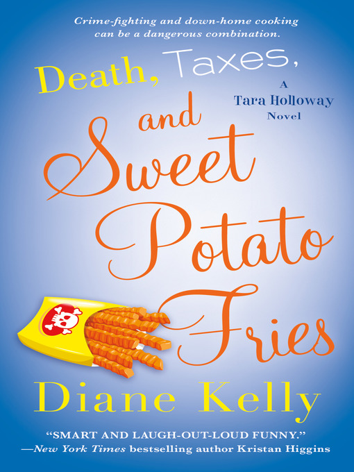 Title details for Death, Taxes, and Sweet Potato Fries by Diane Kelly - Wait list