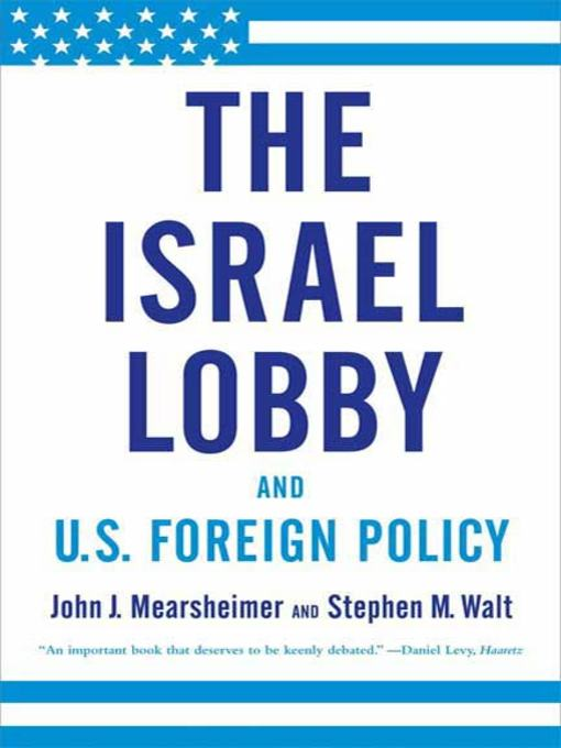 john mearsheimer and stephen walts essay the israel lobby The israel lobby and us foreign policy john j mearsheimer department of political science university of chicago stephen m walt john f kennedy school of - john j mearsheimer and stephen m walt for antiwarcom original.