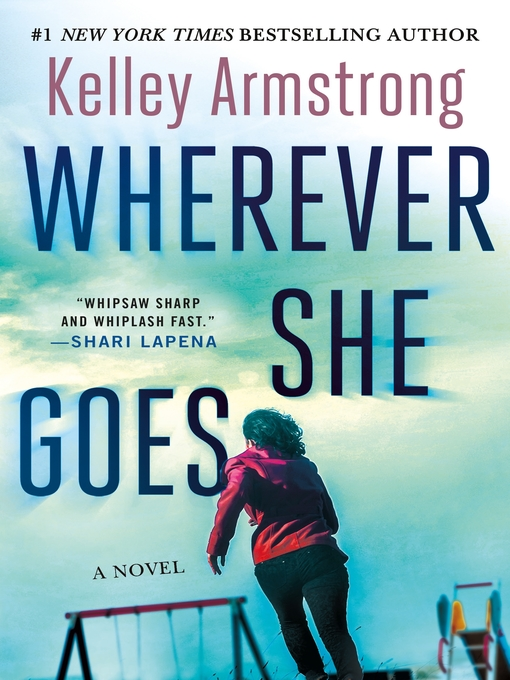 Title details for Wherever She Goes by Kelley Armstrong - Available